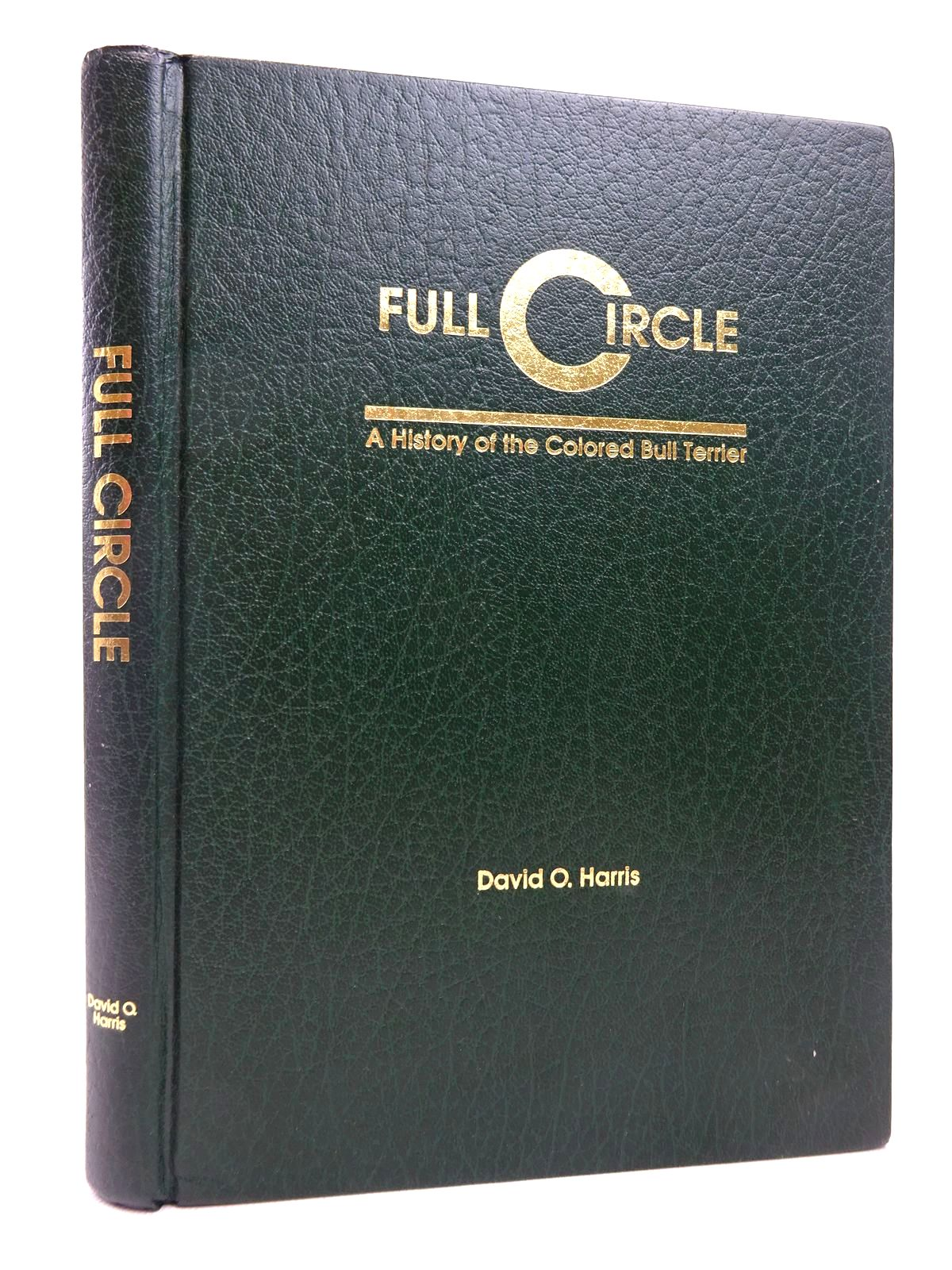 Photo of FULL CIRCLE: A HISTORY OF THE COLORED BULL TERRIER- Stock Number: 1816785