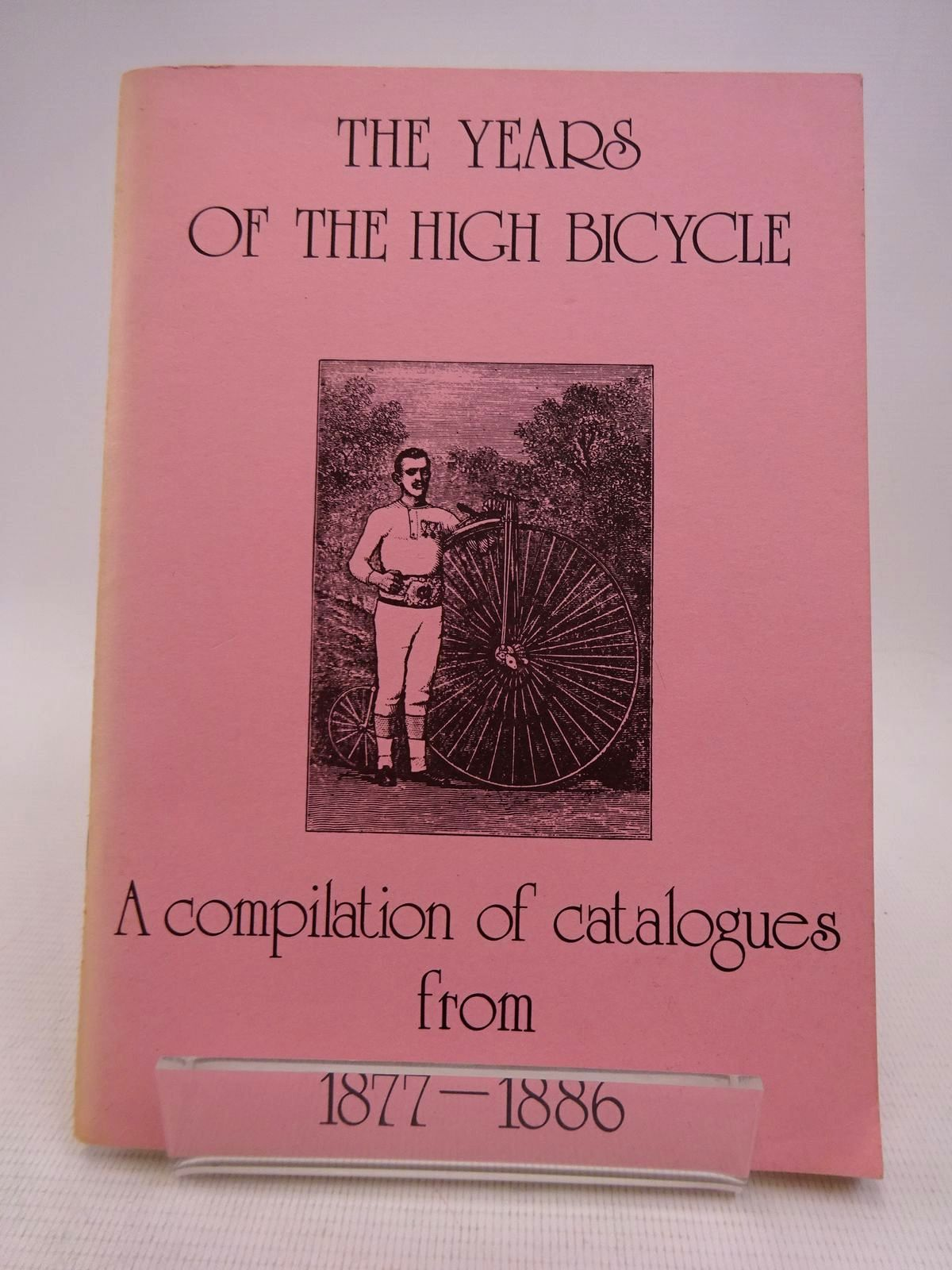 Photo of THE YEARS OF THE HIGH BICYCLE: A COMPILATION OF CATALOGUES FROM 1877-1886- Stock Number: 1817058