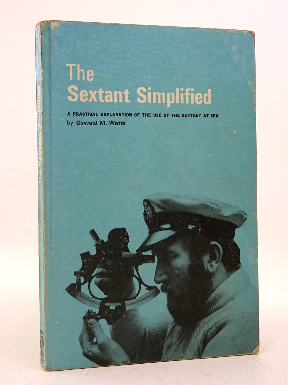 Photo of THE SEXTANT SIMPLIFIED A PRACTICAL EXPLANATION OF THE USE OF THE SEXTANT AT SEA written by Watts, Oswald M. published by Thomas Reed Publications Limited (STOCK CODE: 1817141)  for sale by Stella & Rose's Books