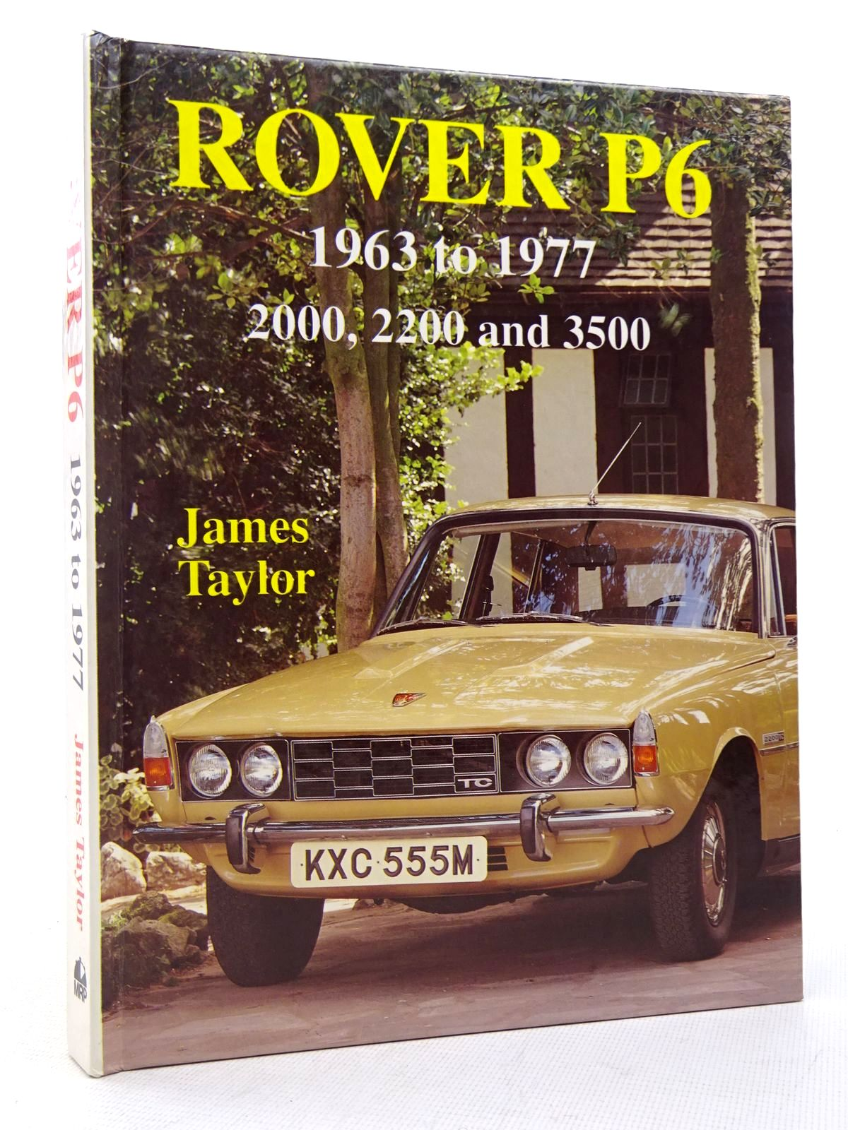 Photo of ROVER P6 1963 TO 1977: 2000, 2200 AND 3500 written by Taylor, James published by MRP (STOCK CODE: 1817150)  for sale by Stella & Rose's Books