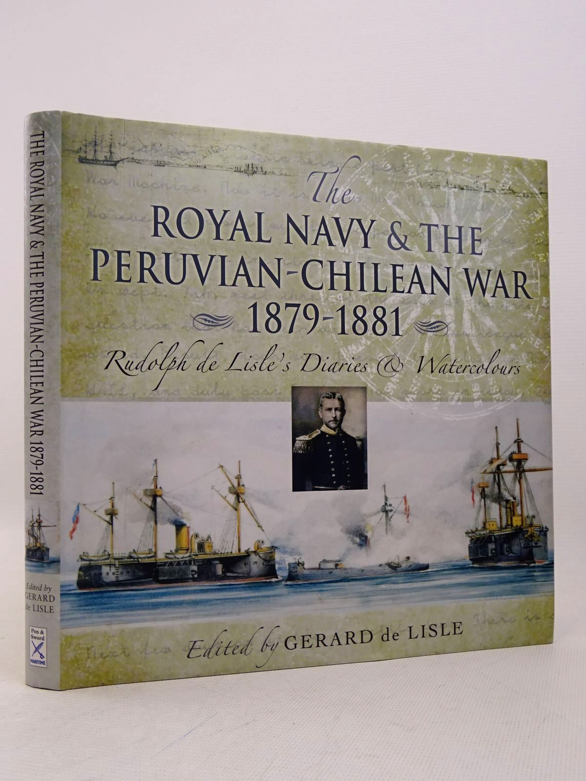 Photo of THE ROYAL NAVY &amp; THE PERUVIAN-CHILEAN WAR 1879-1881 written by De Lisle, Rudolph<br />De Lisle, Gerard published by Pen &amp; Sword Maritime (STOCK CODE: 1817313)  for sale by Stella & Rose's Books