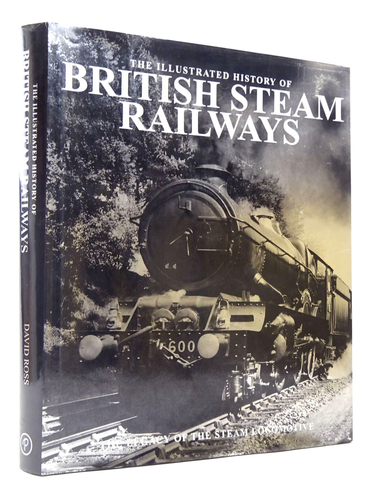 Photo of THE ILLUSTRATED HISTORY OF BRITISH STEAM RAILWAYS written by Ross, David published by Parragon (STOCK CODE: 1817498)  for sale by Stella & Rose's Books