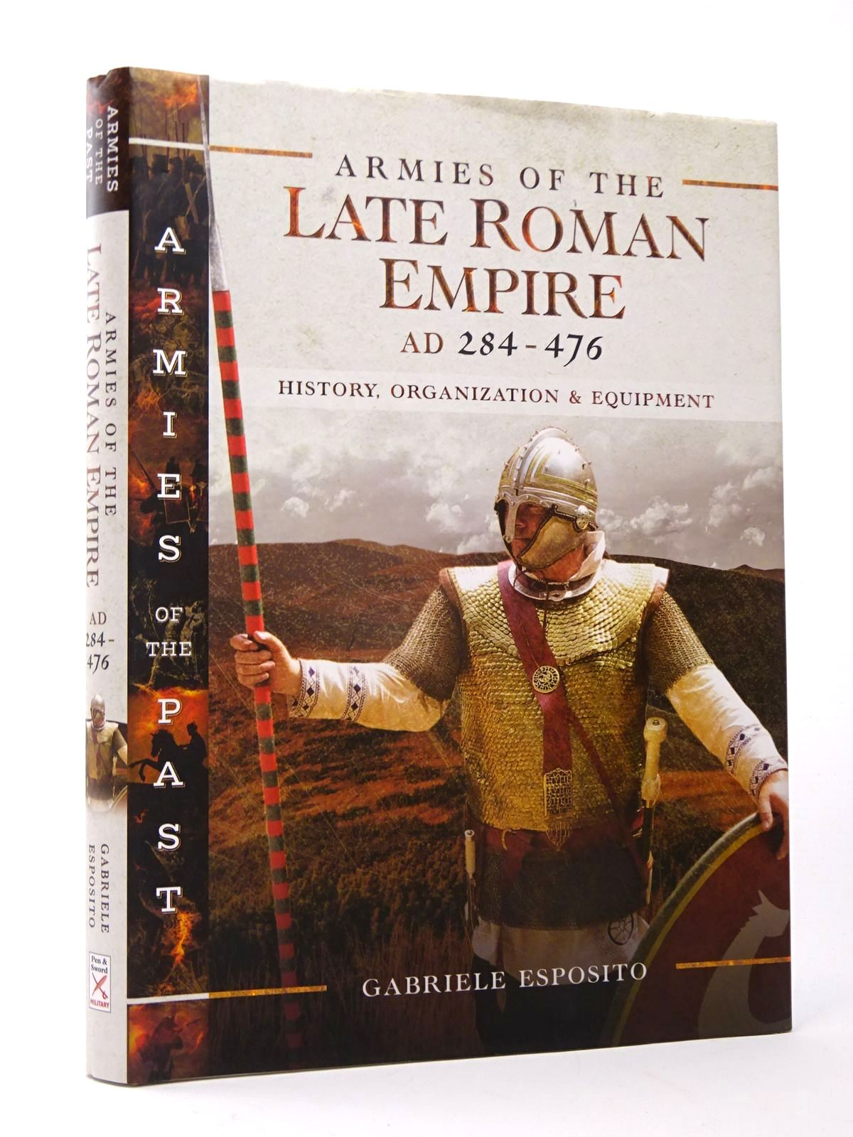 Photo of ARMIES OF THE LATE ROMAN EMPIRE AD 284 TO 476: HISTORY, ORGANIZATION AND EQUIPMENT written by Esposito, Gabriele published by Pen & Sword Military (STOCK CODE: 1817544)  for sale by Stella & Rose's Books