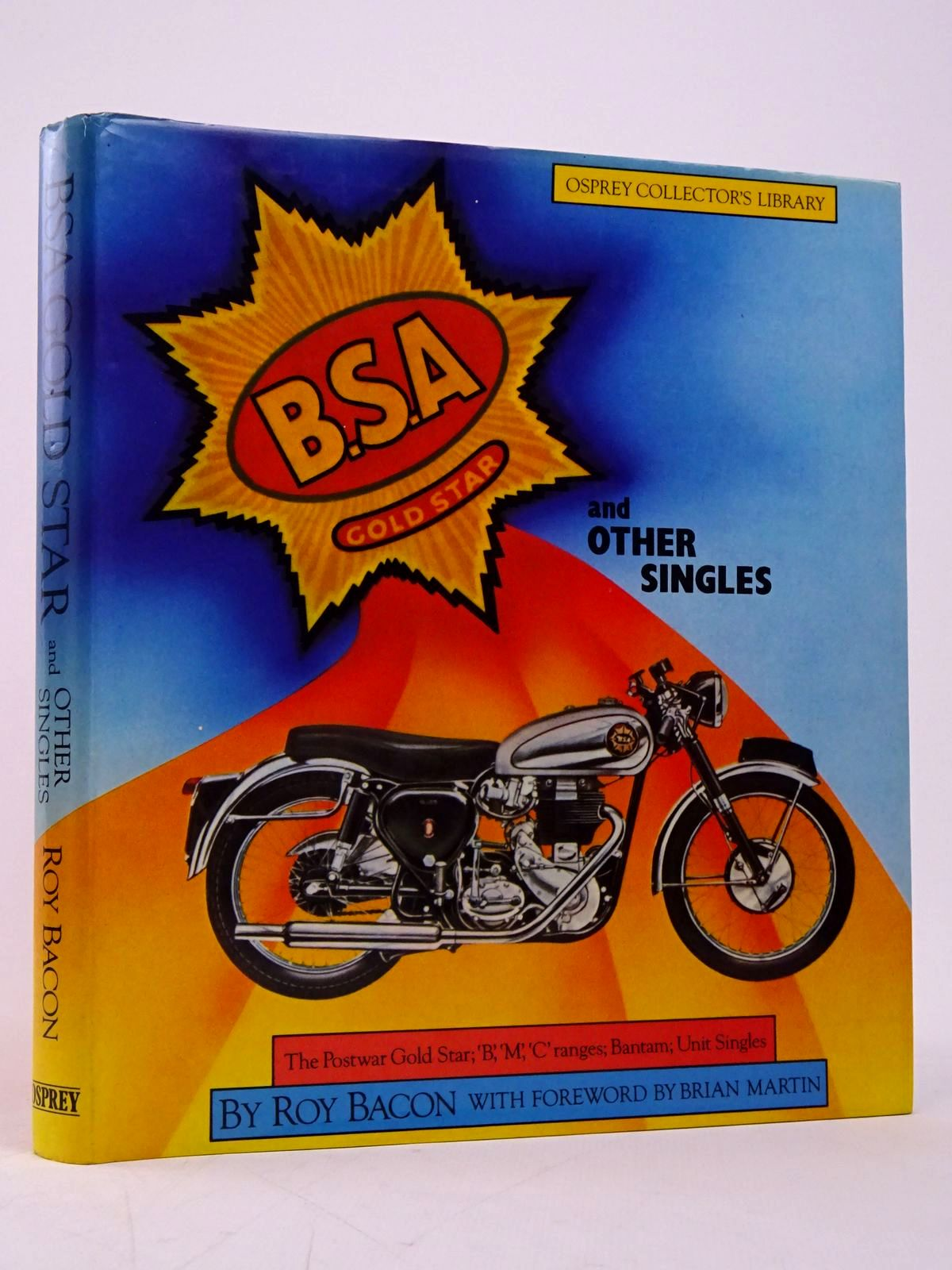 Photo of BSA GOLD STAR AND OTHER SINGLES (OSPREY COLLECTOR'S LIBRARY) written by Bacon, Roy published by Osprey Publishing (STOCK CODE: 1817728)  for sale by Stella & Rose's Books