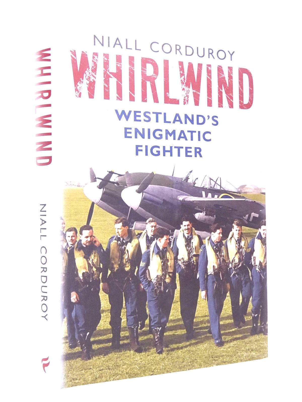 Photo of WHIRLWIND: WESTLAND'S ENIGMATIC FIGHTER written by Corduroy, Niall published by Fonthill (STOCK CODE: 1817740)  for sale by Stella & Rose's Books