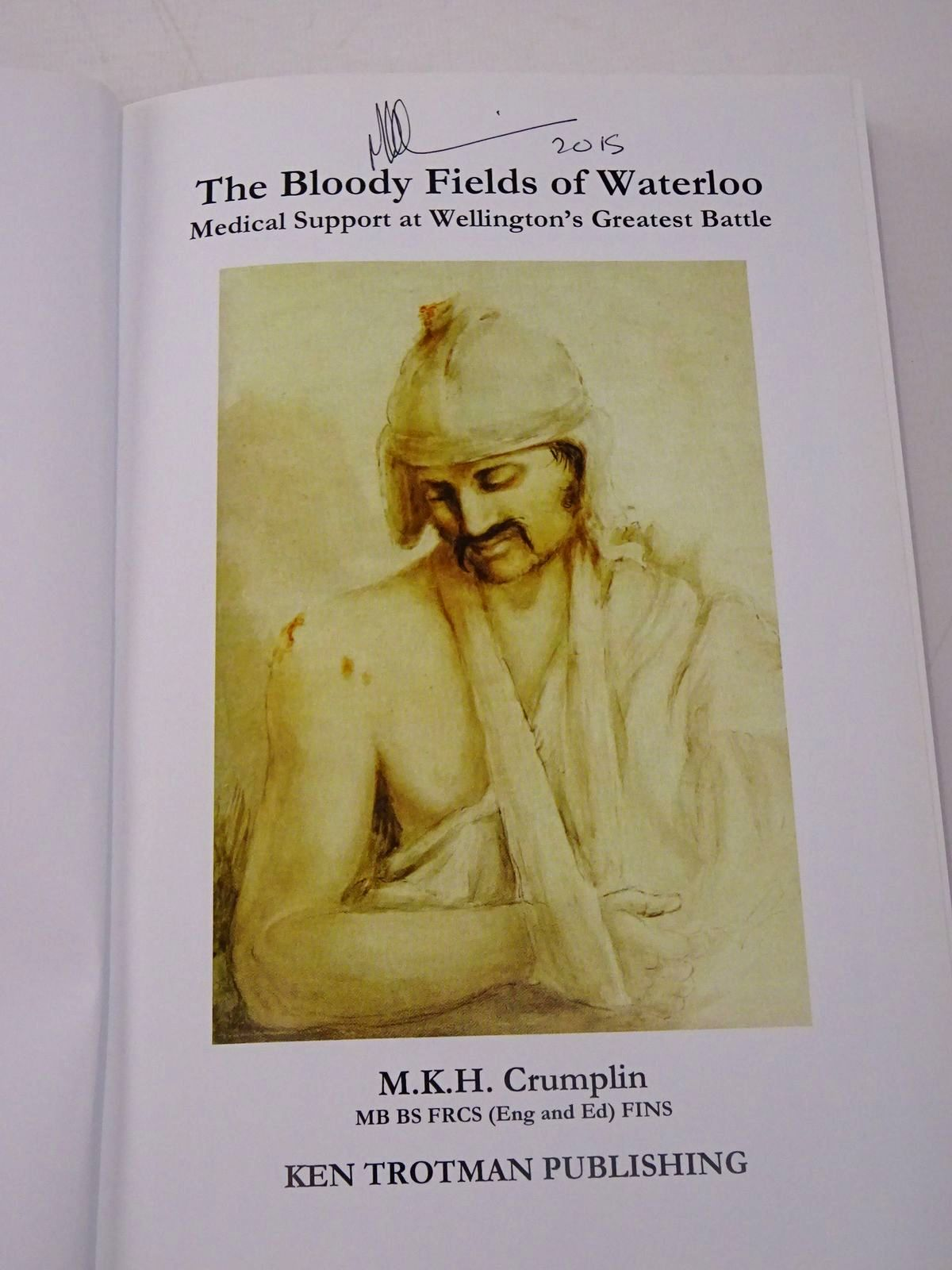 Photo of THE BLOODY FIELDS OF WATERLOO: MEDICAL SUPPORT AT WELLINGTON'S GREATEST BATTLE written by Crumplin, M.K.H. published by Ken Trotman Publishing (STOCK CODE: 1817744)  for sale by Stella & Rose's Books