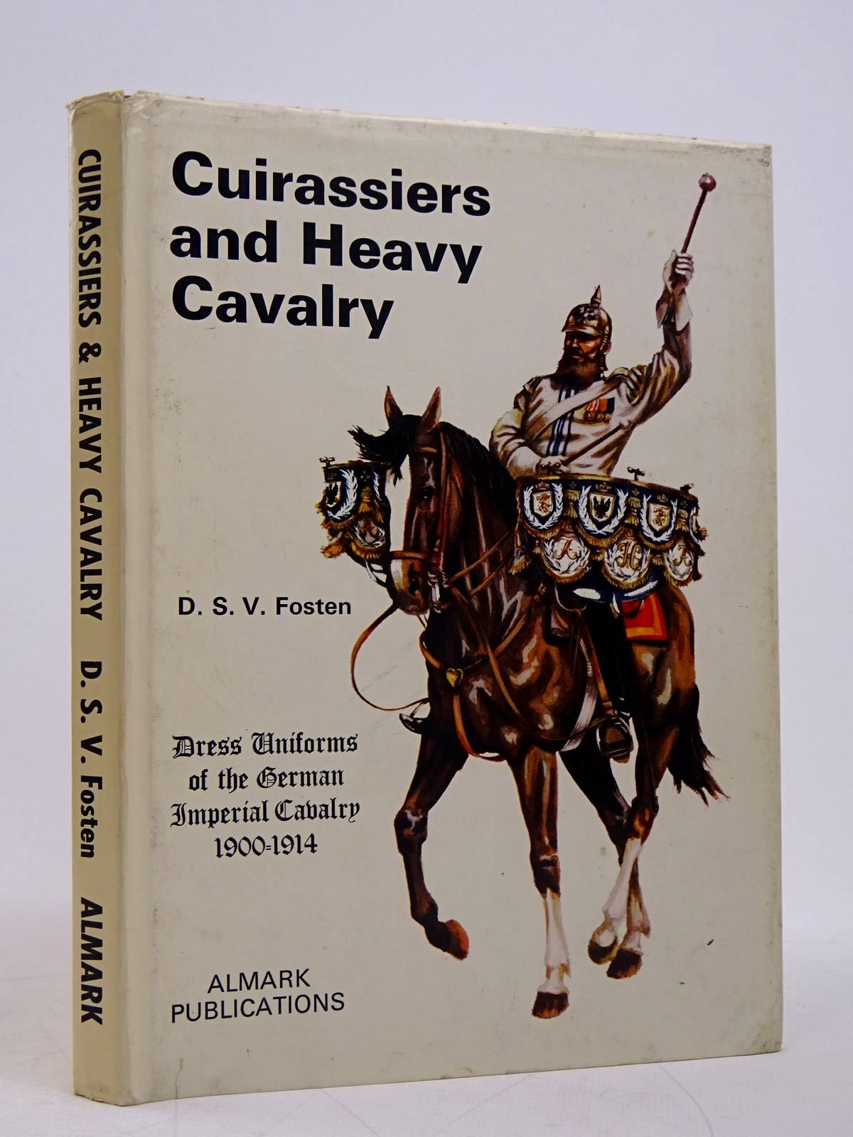 Photo of CUIRASSIERS AND HEAVY CAVALRY: DRESS UNIFORMS OF THE GERMAN IMPERIAL CAVALRY 1900-1914 written by Fosten, D.S.V. published by Almark Publishing Co. Ltd. (STOCK CODE: 1817942)  for sale by Stella & Rose's Books