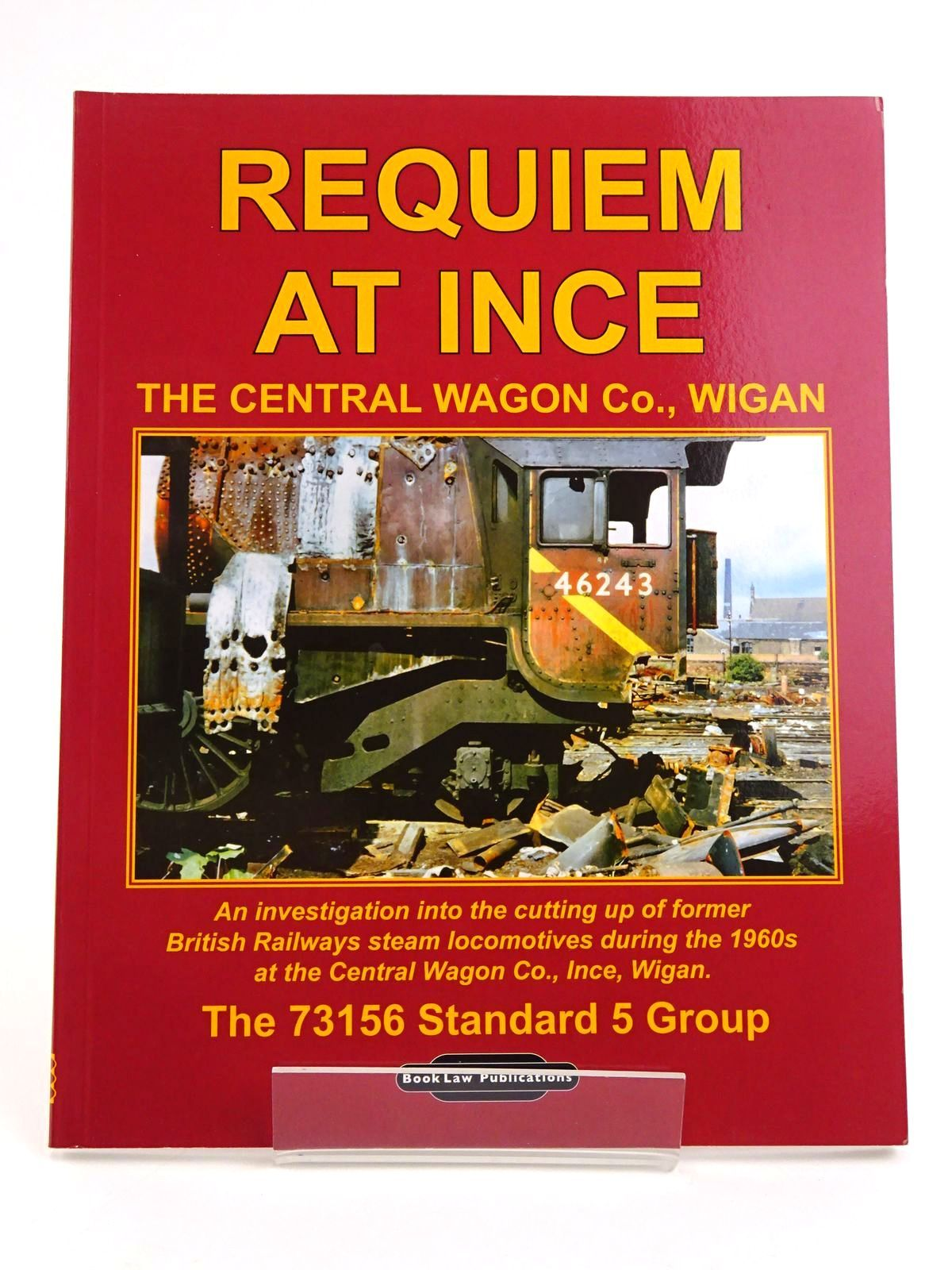 Photo of REQUIEM AT INCE THE CENTRAL WAGON CO., WIGAN written by Bartlett, Ian<br />Leyland, Stephen<br />Sidlow, Vernon published by Book Law Publications (STOCK CODE: 1818086)  for sale by Stella & Rose's Books