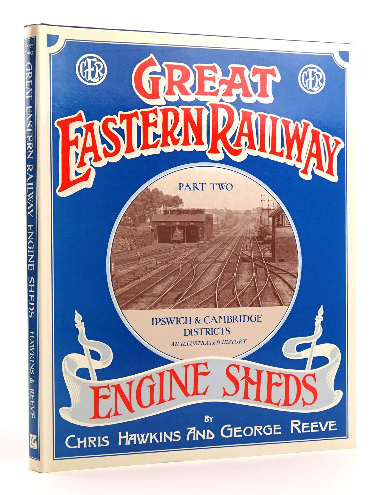 Photo of GREAT EASTERN RAILWAY ENGINE SHEDS PART TWO: IPSWICH AND CAMBRIDGE LOCOMOTIVE DISTRICTS written by Hawkins, Chris<br />Reeve, George published by Wild Swan Publications (STOCK CODE: 1818113)  for sale by Stella & Rose's Books