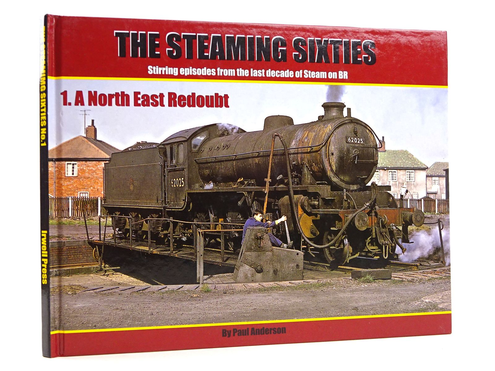 Photo of THE STEAMING SIXTIES: STIRRING EPISODES FROM THE LAST DECADE OF STEAM ON BR 1. A NORTH EAST REDOUBT written by Anderson, Paul published by Irwell Press (STOCK CODE: 1818144)  for sale by Stella & Rose's Books
