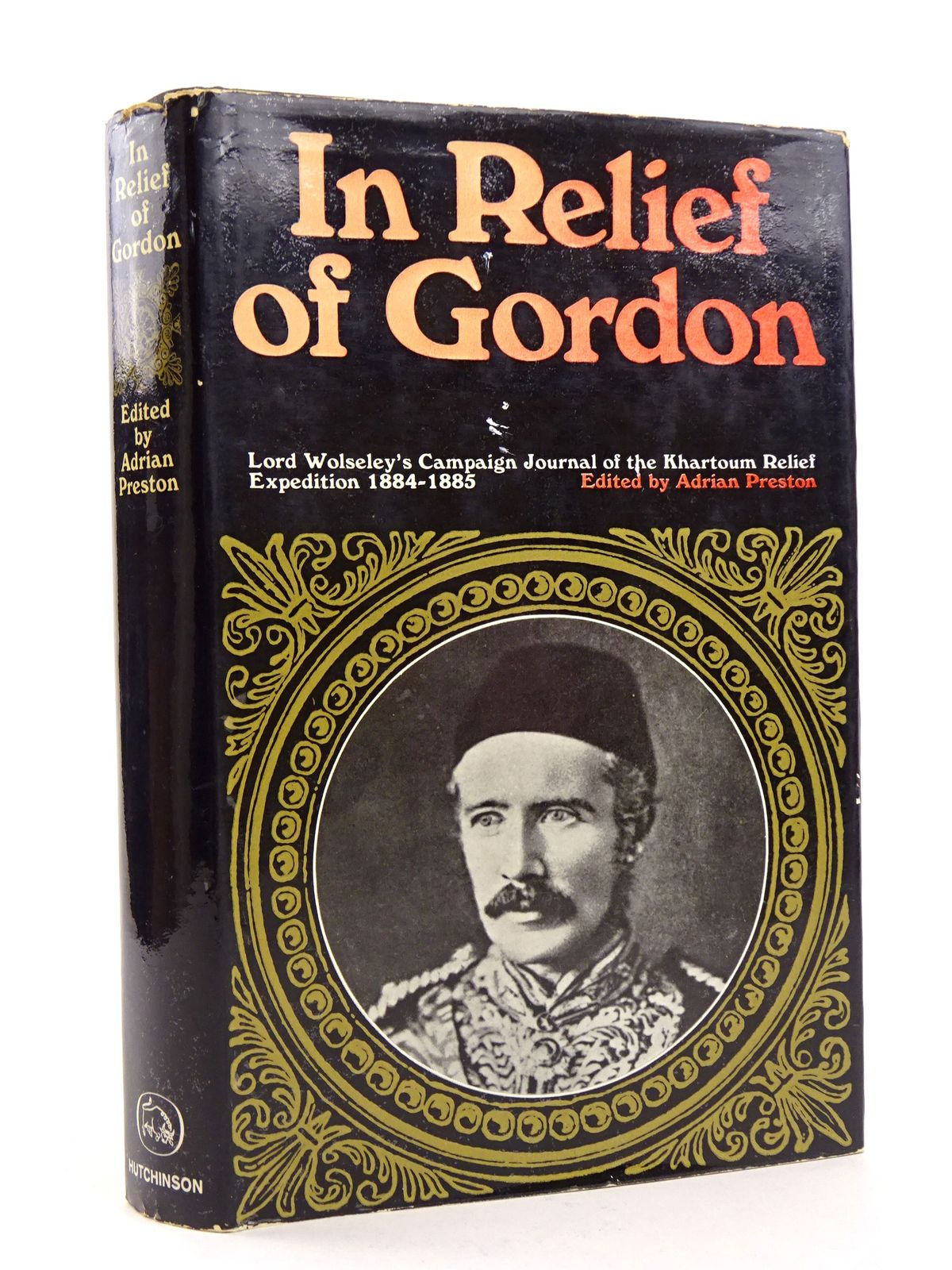 Photo of IN RELIEF OF GORDON: LORD WOLSELEY'S CAMPAIGN JOURNAL OF THE KHARTOUM RELIEF EXPEDITION 1884-1885 written by Preston, Adrian published by Hutchinson of London (STOCK CODE: 1818174)  for sale by Stella & Rose's Books