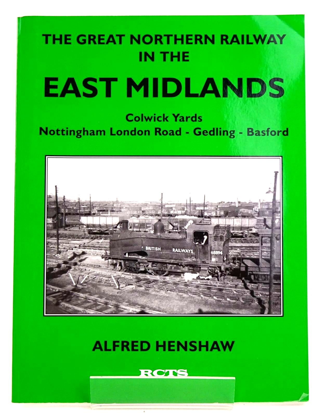 Photo of THE GREAT NORTHERN RAILWAY IN THE EAST MIDLANDS: COLWICK YARDS, NOTTINGHAM LONDON ROAD - GEDLING - BASFORD written by Henshaw, Alfred published by The Railway Correspondence And Travel Society (STOCK CODE: 1818208)  for sale by Stella & Rose's Books