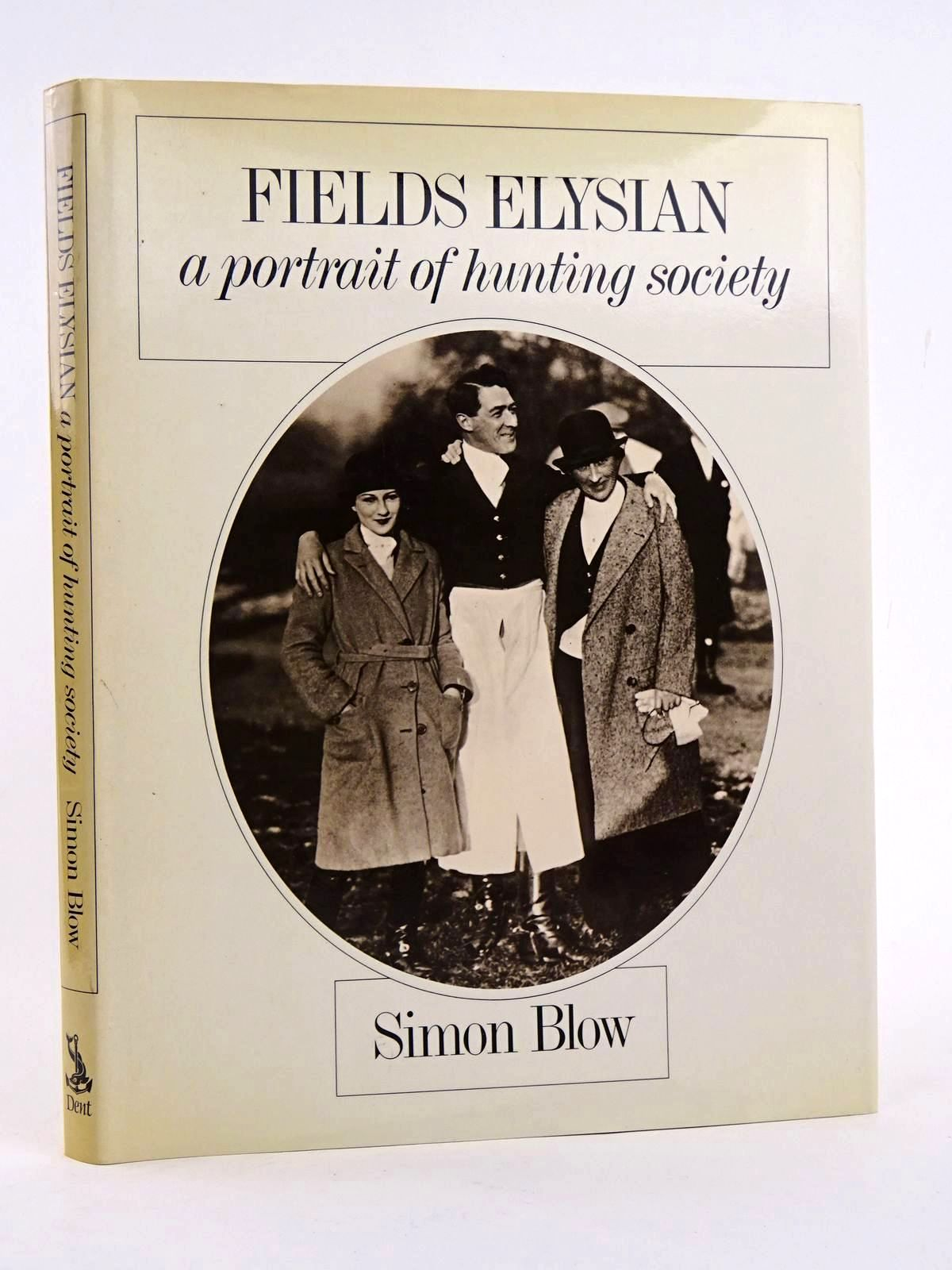 Photo of FIELDS ELYSIAN: A PORTRAIT OF HUNTING SOCIETY written by Blow, Simon published by J.M. Dent & Sons Ltd. (STOCK CODE: 1818232)  for sale by Stella & Rose's Books
