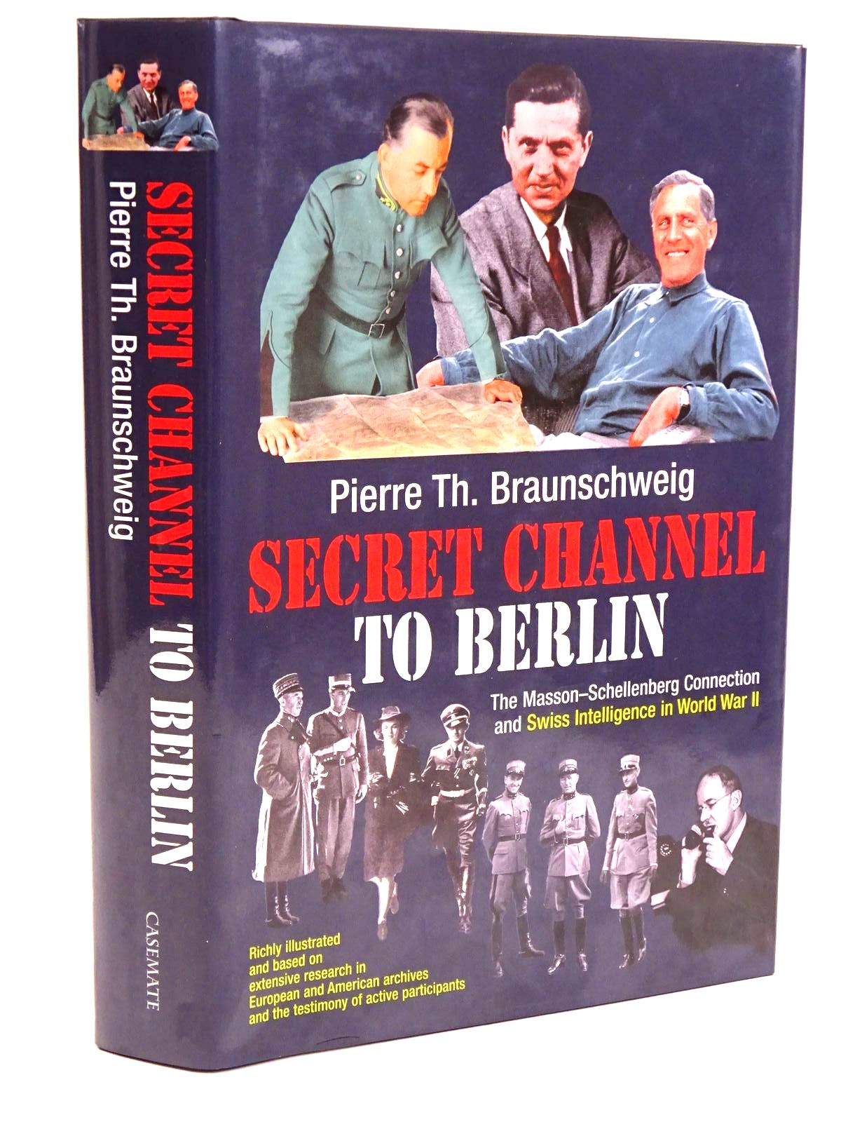 Photo of SECRET CHANNEL TO BERLIN written by Braunschweig, Pierre Th. published by Casemate (STOCK CODE: 1818242)  for sale by Stella & Rose's Books
