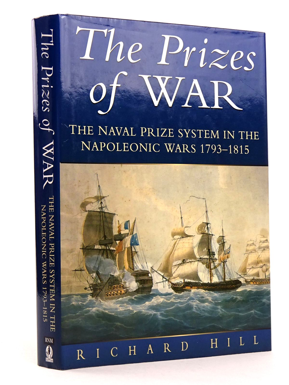 Photo of THE PRIZES OF WAR: THE NAVAL PRIZE SYSTEM IN THE NAPOLEONIC WARS, 1793-1815 written by Hill, Richard published by Sutton Publishing (STOCK CODE: 1818263)  for sale by Stella & Rose's Books