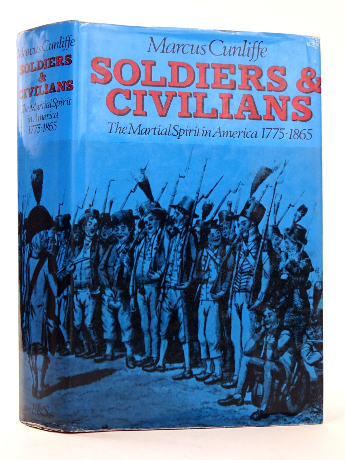 Photo of SOLDIERS AND CIVILIANS: THE MARTIAL SPIRIT IN AMERICA 1775-1865 written by Cunliffe, Marcus published by Eyre & Spottiswoode (STOCK CODE: 1818378)  for sale by Stella & Rose's Books
