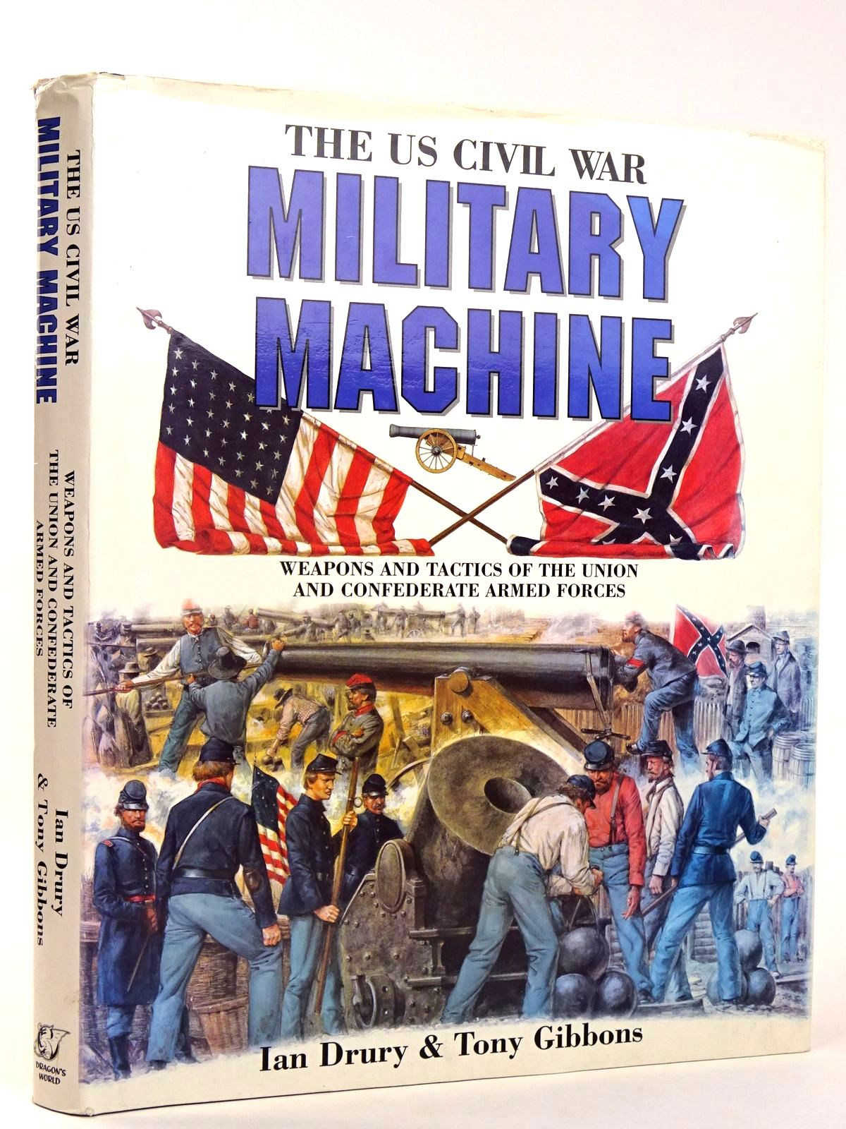 Photo of THE US CIVIL WAR MILITARY MACHINE: WEAPONS AND TACTICS OF THE UNION AND CONFEDERATE ARMED FORCES written by Drury, Ian<br />Gibbons, Tony published by Dragon's World (STOCK CODE: 1818560)  for sale by Stella & Rose's Books