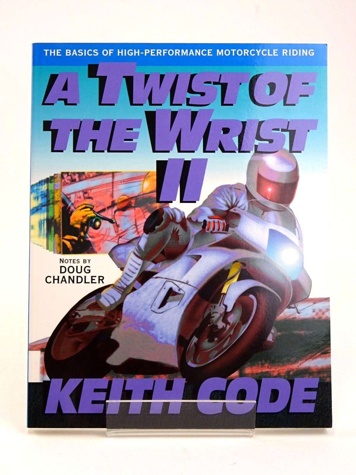 Photo of A TWIST OF THE WRIST VOLUME II: THE BASICS OF HIGH-PERFORMANCE MOTORCYCLE RIDING written by Code, Keith<br />Chandler, Doug published by Code Break (STOCK CODE: 1818610)  for sale by Stella & Rose's Books