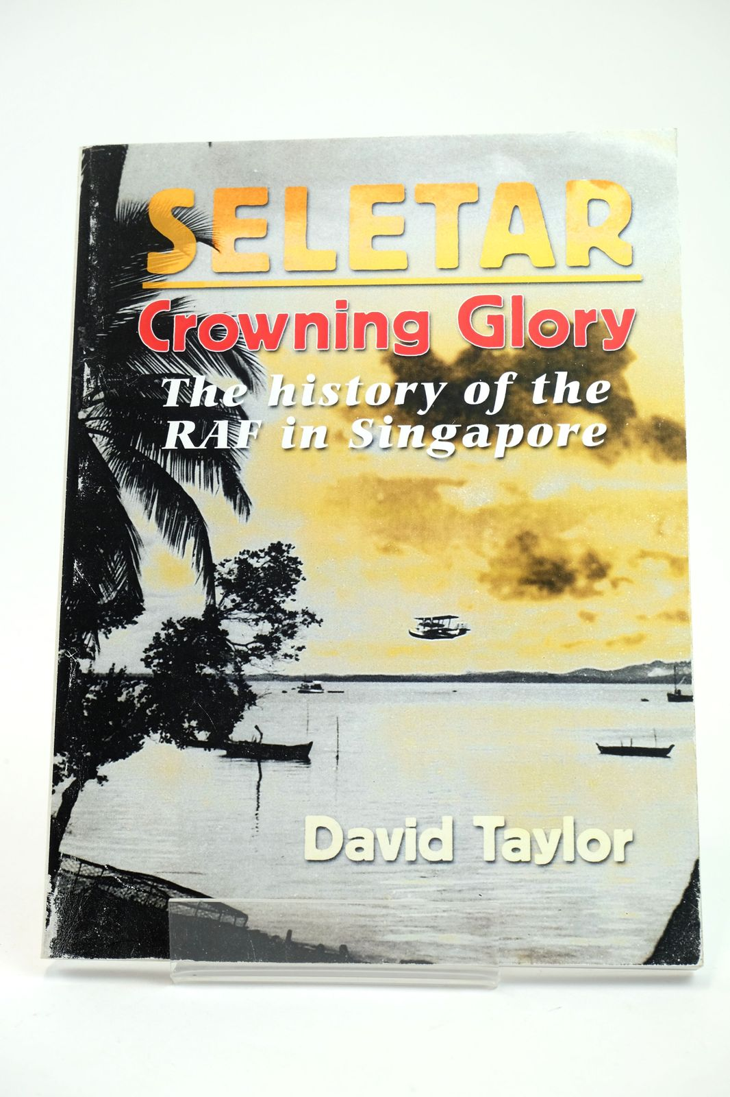 Photo of SELETAR: CROWNING GLORY THE HISTORY OF THE RAF IN SINGAPORE- Stock Number: 1818672