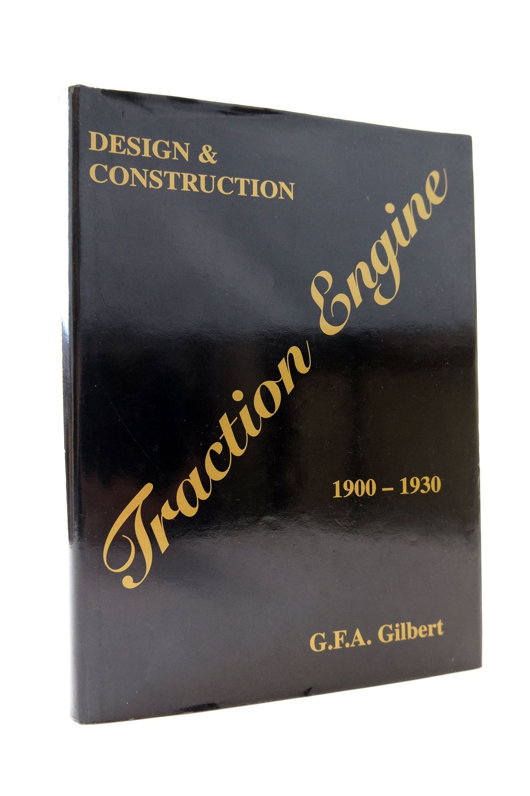 Photo of TRACTION ENGINE DESIGN AND CONSTRUCTION 1900-1930 written by Gilbert, G.F.A. published by Geoffrey Gilbert (STOCK CODE: 1818688)  for sale by Stella & Rose's Books