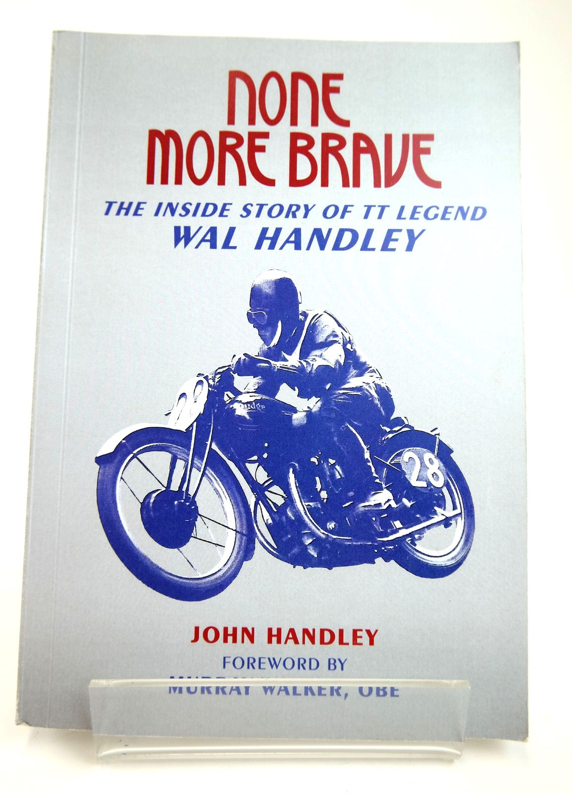 Photo of NONE MORE BRAVE: THE INSIDE STORY OF TT LEGEND WAL HANDLEY- Stock Number: 1818722