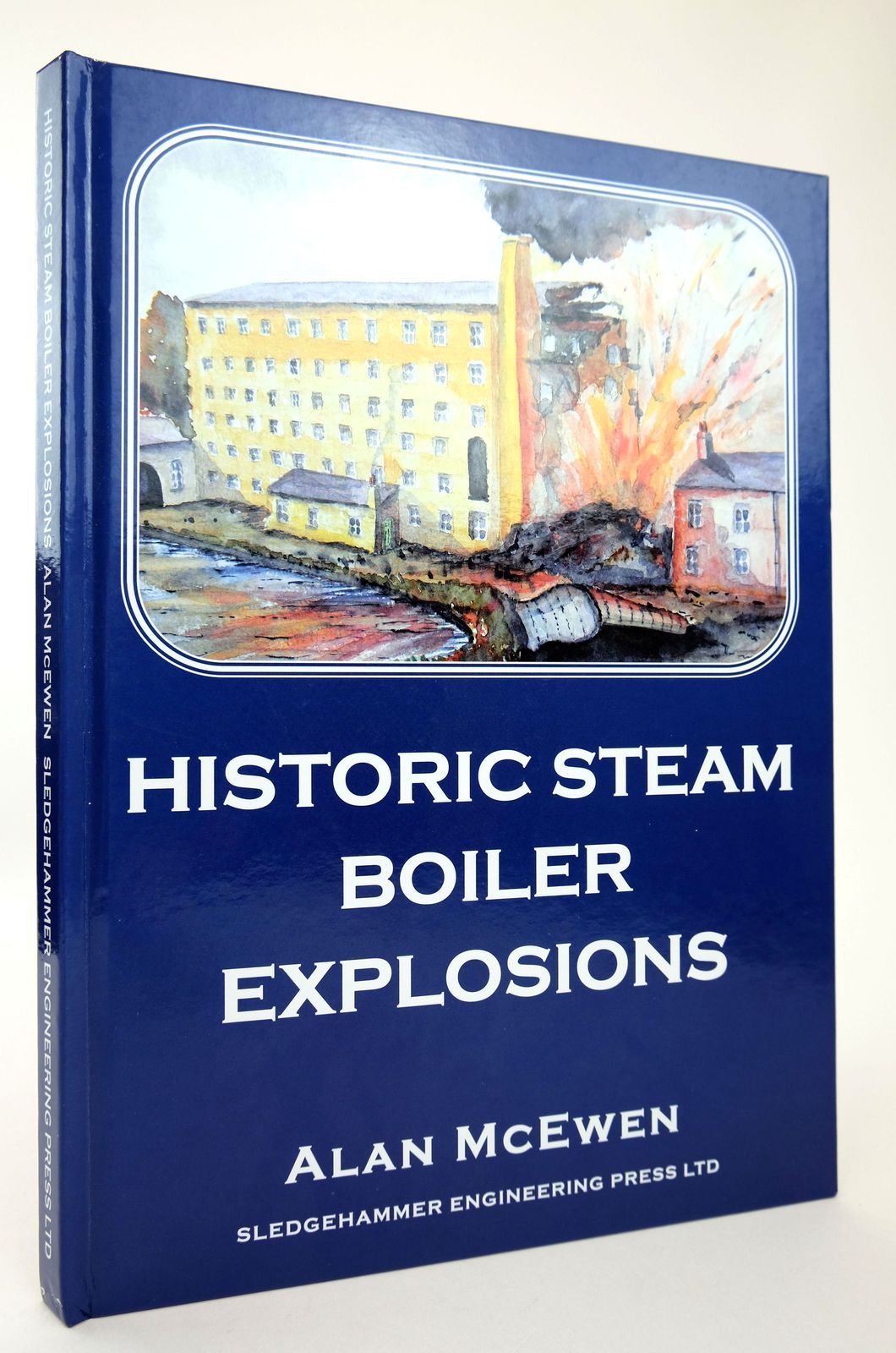 Photo of HISTORIC STEAM BOILER EXPLOSIONS written by McEwen, Alan published by Sledgehammer Engineering Press (STOCK CODE: 1818756)  for sale by Stella & Rose's Books