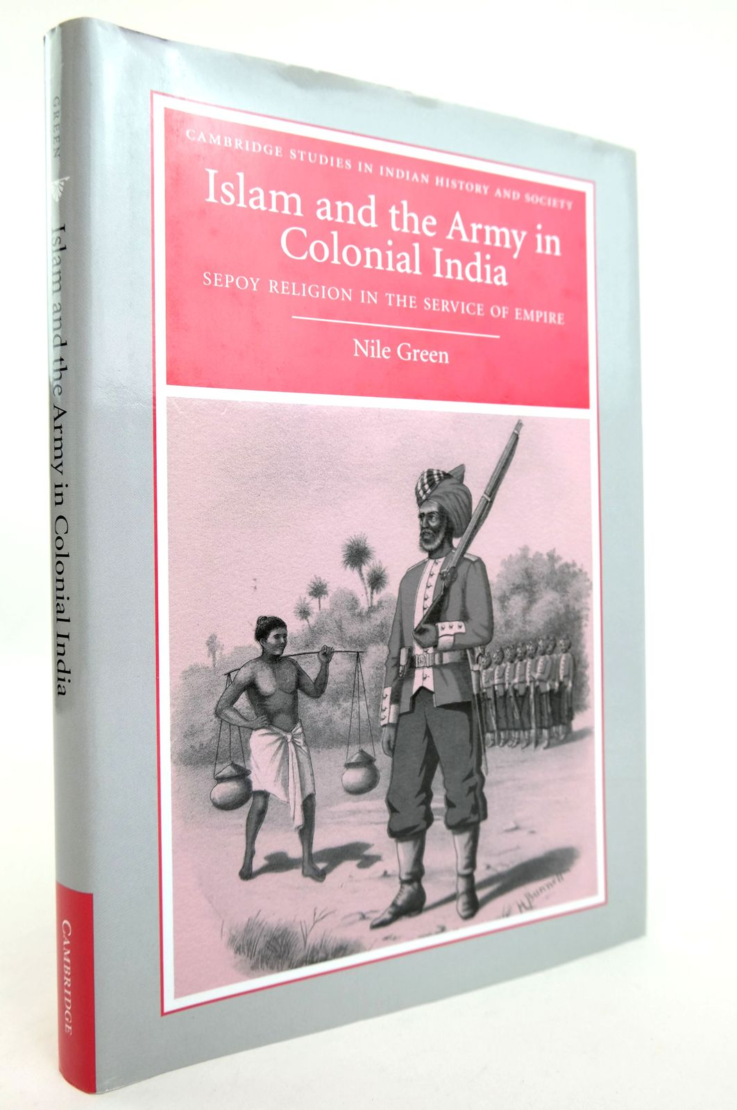 Photo of ISLAM AND THE ARMY IN COLONIAL INDIA: SEPOY RELIGION IN THE SERVICE OF EMPIRE- Stock Number: 1818887