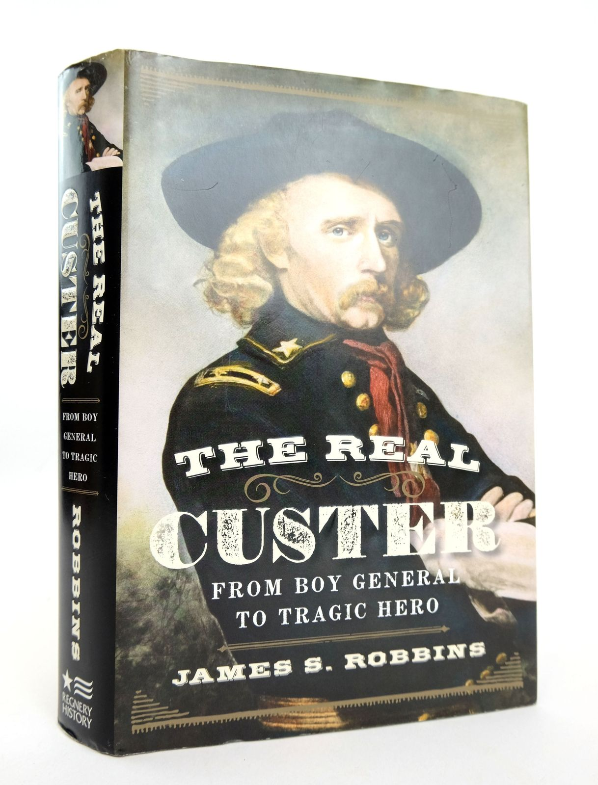 Photo of THE REAL CUSTER: FROM BOY GENERAL TO TRAGIC HERO written by Robbins, James S. published by Regnery Publishing (STOCK CODE: 1818936)  for sale by Stella & Rose's Books