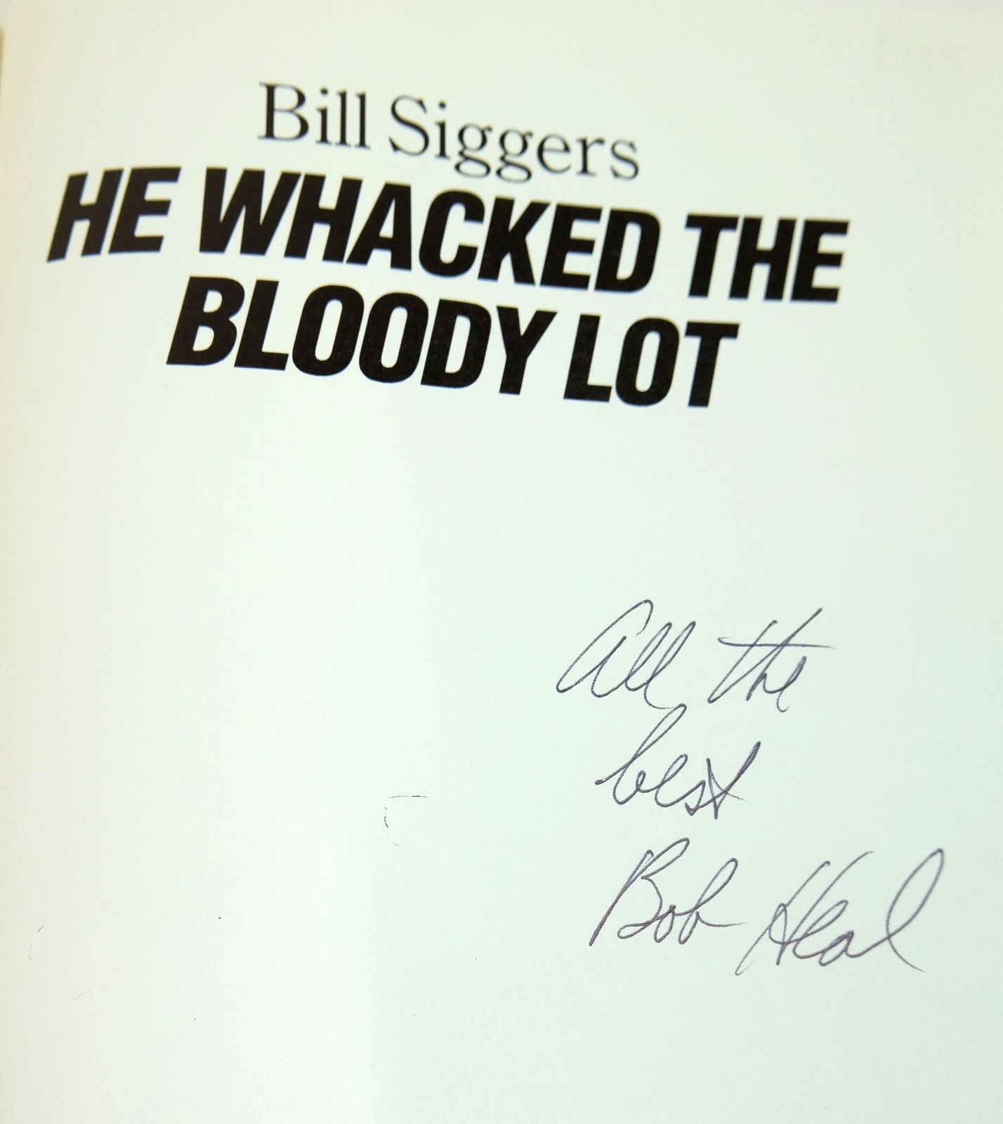 Photo of BILL SIGGERS HE WHACKED THE BLOODY LOT written by Heal, Robert E. published by Breachurst Limited (STOCK CODE: 1819154)  for sale by Stella & Rose's Books