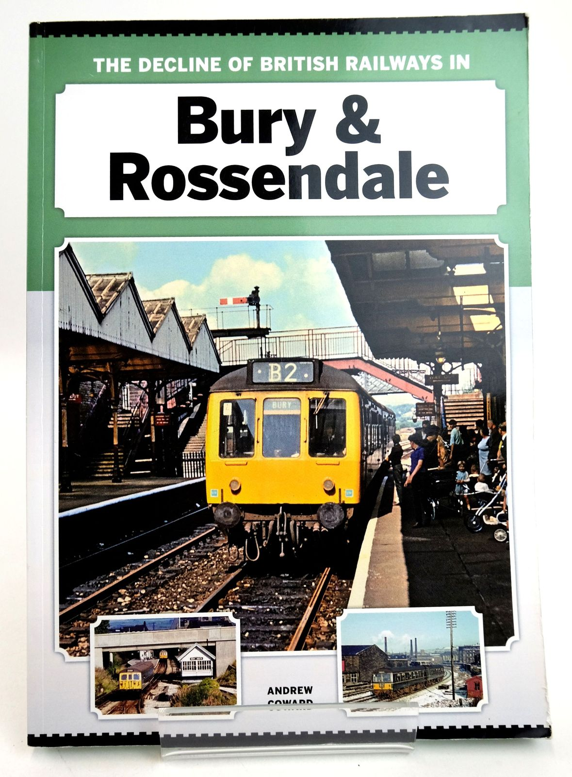 Photo of THE DECLINE OF BRITISH RAILWAYS IN BURY & ROSSENDALE written by Coward, Andrew published by Andrew Coward (STOCK CODE: 1819387)  for sale by Stella & Rose's Books