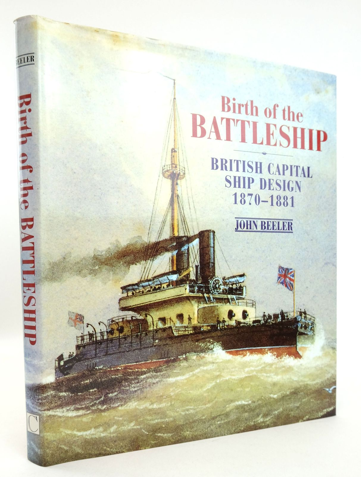 Photo of BIRTH OF THE BATTLESHIP: BRITISH CAPITAL SHIP DESIGN 1870-1881 written by Beeler, John published by Chatham Publishing (STOCK CODE: 1819392)  for sale by Stella & Rose's Books