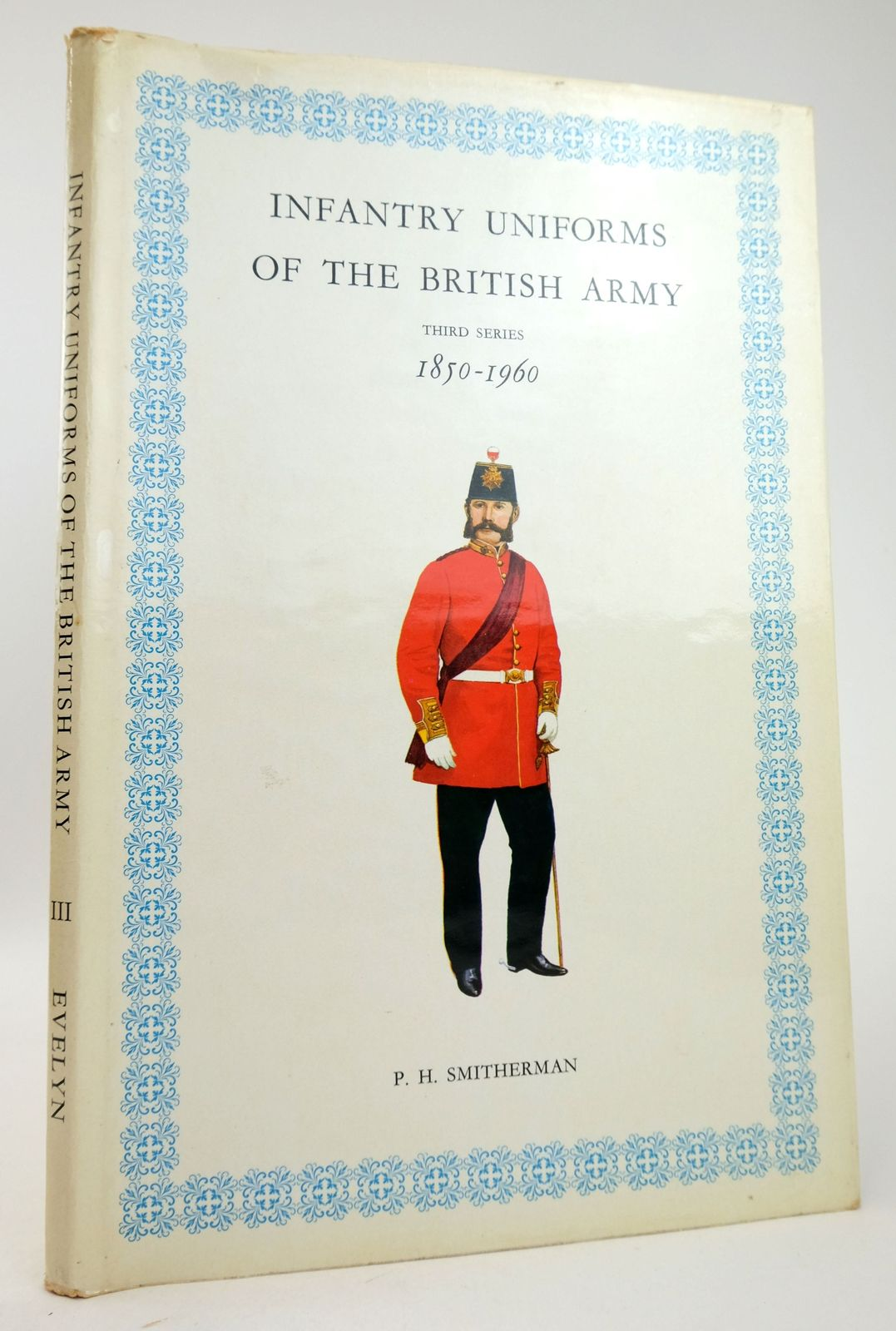 Photo of INFANTRY UNIFORMS OF THE BRITISH ARMY 1850-1960 written by Smitherman, P.H. illustrated by Smitherman, P.H. published by Hugh Evelyn (STOCK CODE: 1819976)  for sale by Stella & Rose's Books