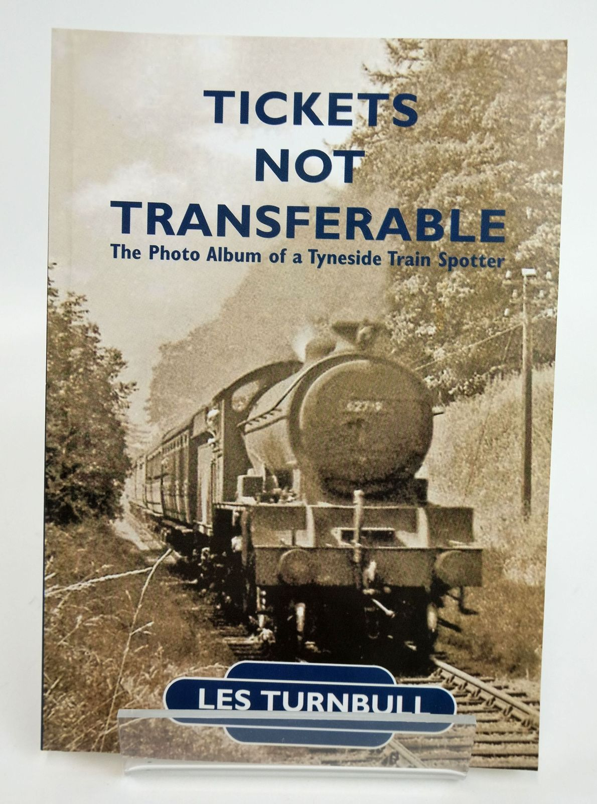 Photo of TICKETS NOT TRANSFERABLE: THE PHOTO ALBUM OF A TYNESIDE TRAIN SPOTTER- Stock Number: 1820109
