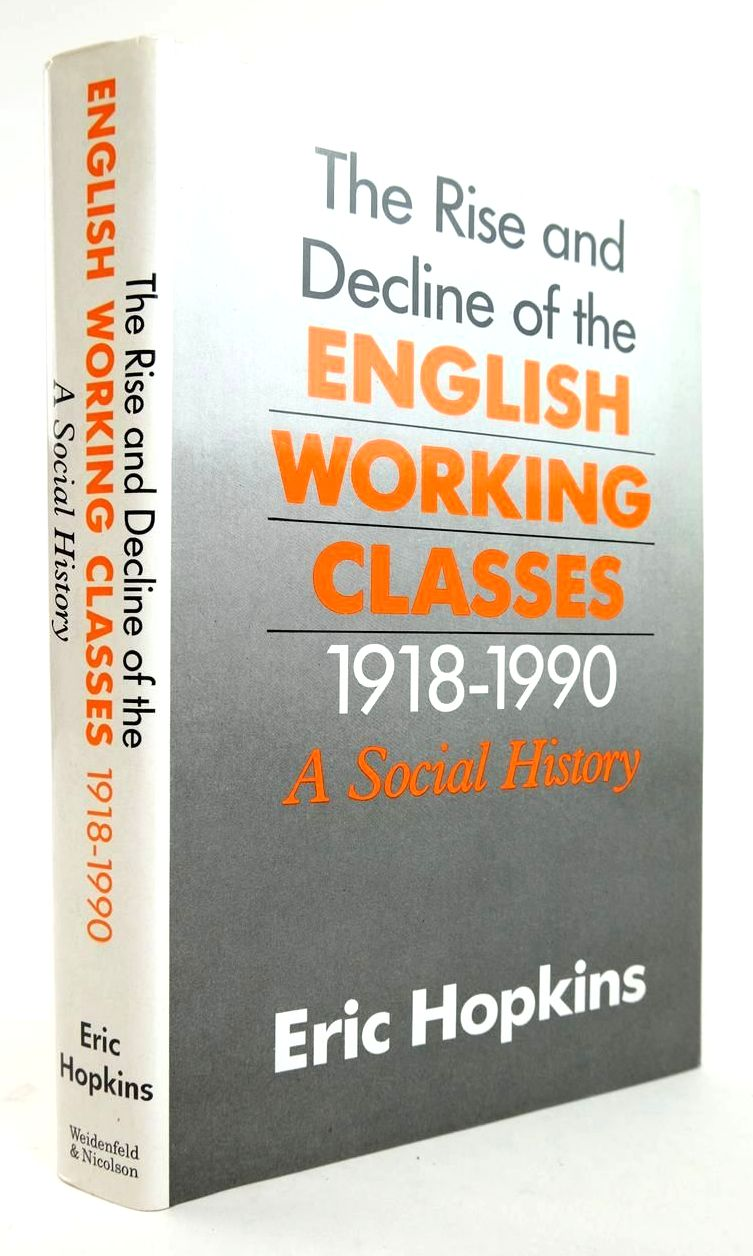 Photo of THE RISE AND DECLINE OF THE ENGLISH WORKING CLASSES 1918-1990: A SOCIAL HISTORY written by Hopkins, Eric published by Weidenfeld and Nicolson (STOCK CODE: 1820275)  for sale by Stella & Rose's Books