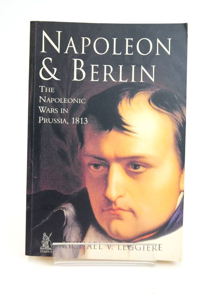 Photo of NAPOLEON AND BERLIN: THE NAPOLEONIC WARS IN PRUSSIA 1813- Stock Number: 1820519