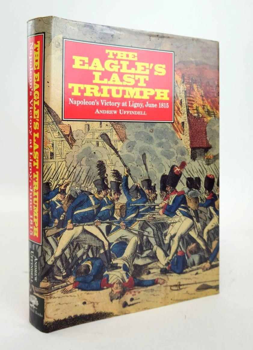 Photo of THE EAGLE'S LAST TRIUMPH: NAPOLEON'S VICTORY AT LIGNY, JUNE 1815- Stock Number: 1820556