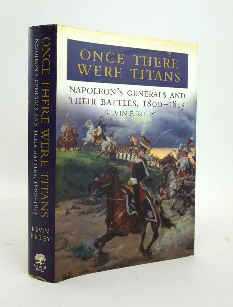 Photo of ONCE THERE WERE TITANS: NAPOLEON'S GENERALS AND THEIR BATTLES 1800-1815 written by Kiley, Kevin F. published by Greenhill Books (STOCK CODE: 1820565)  for sale by Stella & Rose's Books
