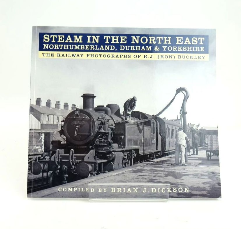 Photo of STEAM IN THE NORTH EAST NORTHUMBERLAND, DURHAM & YORKSHIRE: THE RAILWAY PHOTOGRAPHS OF R.J. (RON) BUCKLEY written by Dickson, Brian J. illustrated by Buckley, R.J. published by The History Press (STOCK CODE: 1820586)  for sale by Stella & Rose's Books