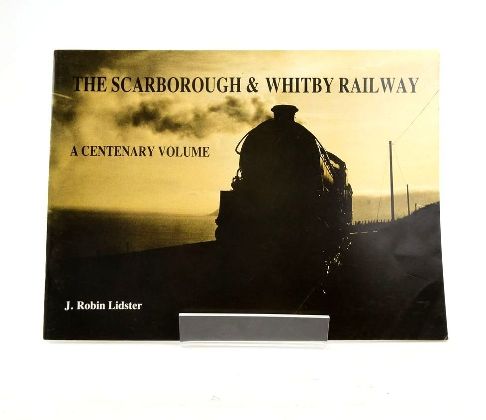 Photo of THE SCARBOROUGH & WHITBY RAILWAY: A CENTENARY VOLUME written by Lidster, J. Robin published by Hendon Publishing Co. Ltd. (STOCK CODE: 1820593)  for sale by Stella & Rose's Books