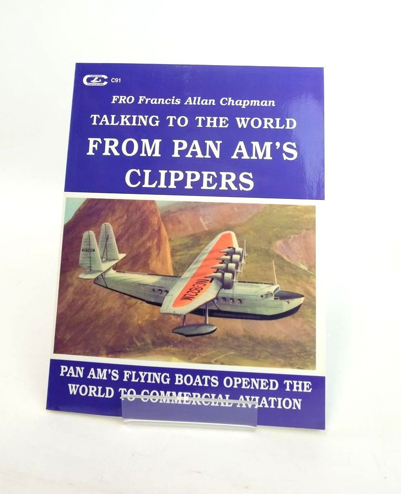 Photo of TALKING TO THE WORLD FROM PAN AM'S CLIPPERS written by Chapman, Francis Allan published by Carstens Publications Inc. (STOCK CODE: 1820752)  for sale by Stella & Rose's Books
