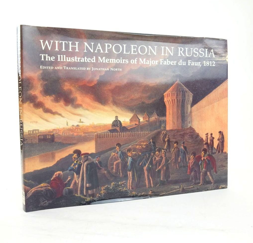 Photo of WITH NAPOLEON IN RUSSIA: THE ILLUSTRATED MEMOIRS OF FABER DU FAUR, 1812 written by Von Faber Du Faur, Christian-Wilhelm North, Jonathan illustrated by Von Faber Du Faur, Christian-Wilhelm published by Greenhill Books (STOCK CODE: 1820863)  for sale by Stella & Rose's Books