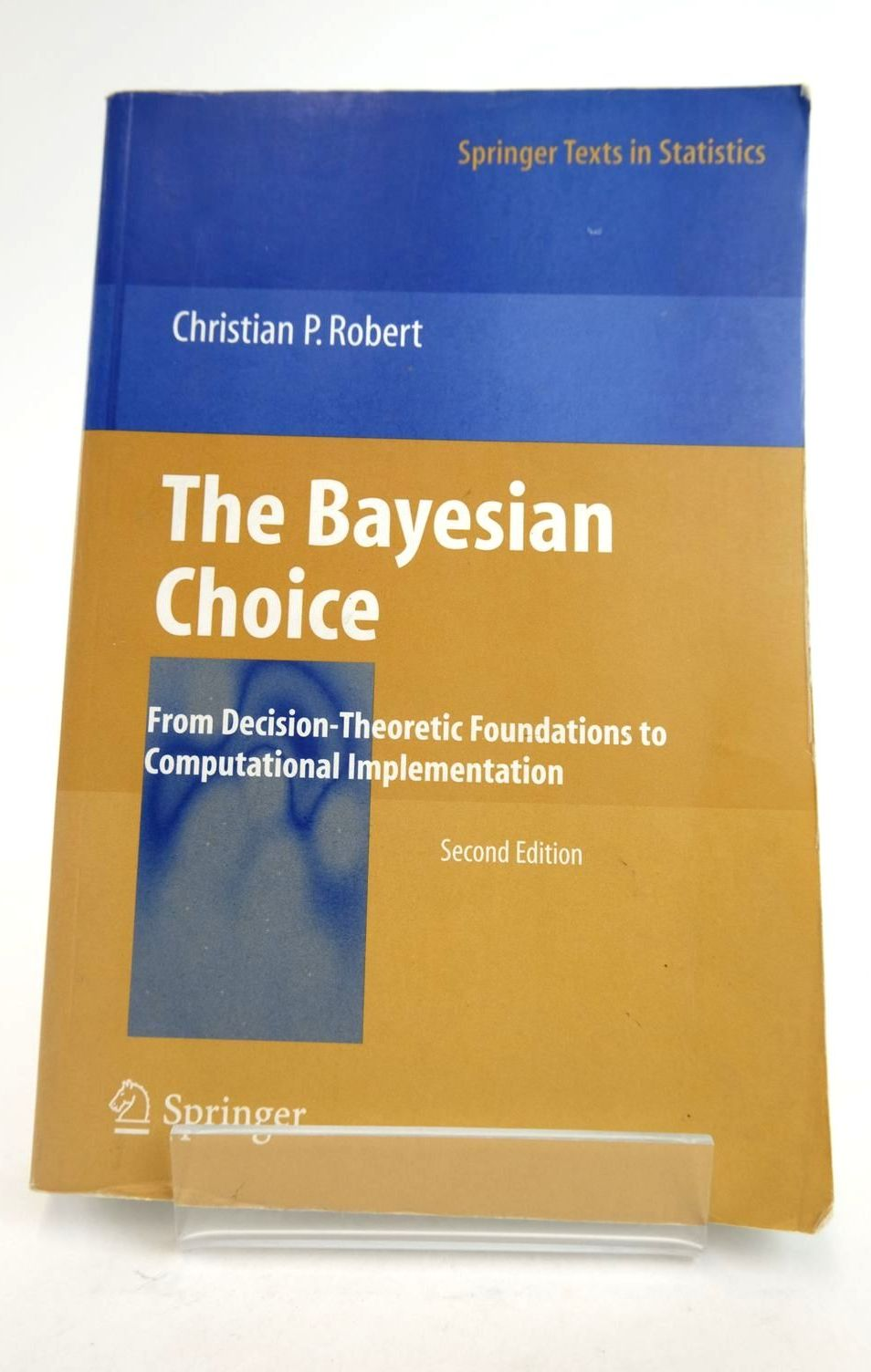 Photo of THE BAYESIAN CHOICE: FROM DECISION-THEORETIC FOUNDATIONS TO COMPUTATIONAL IMPLEMENTATION- Stock Number: 1821051