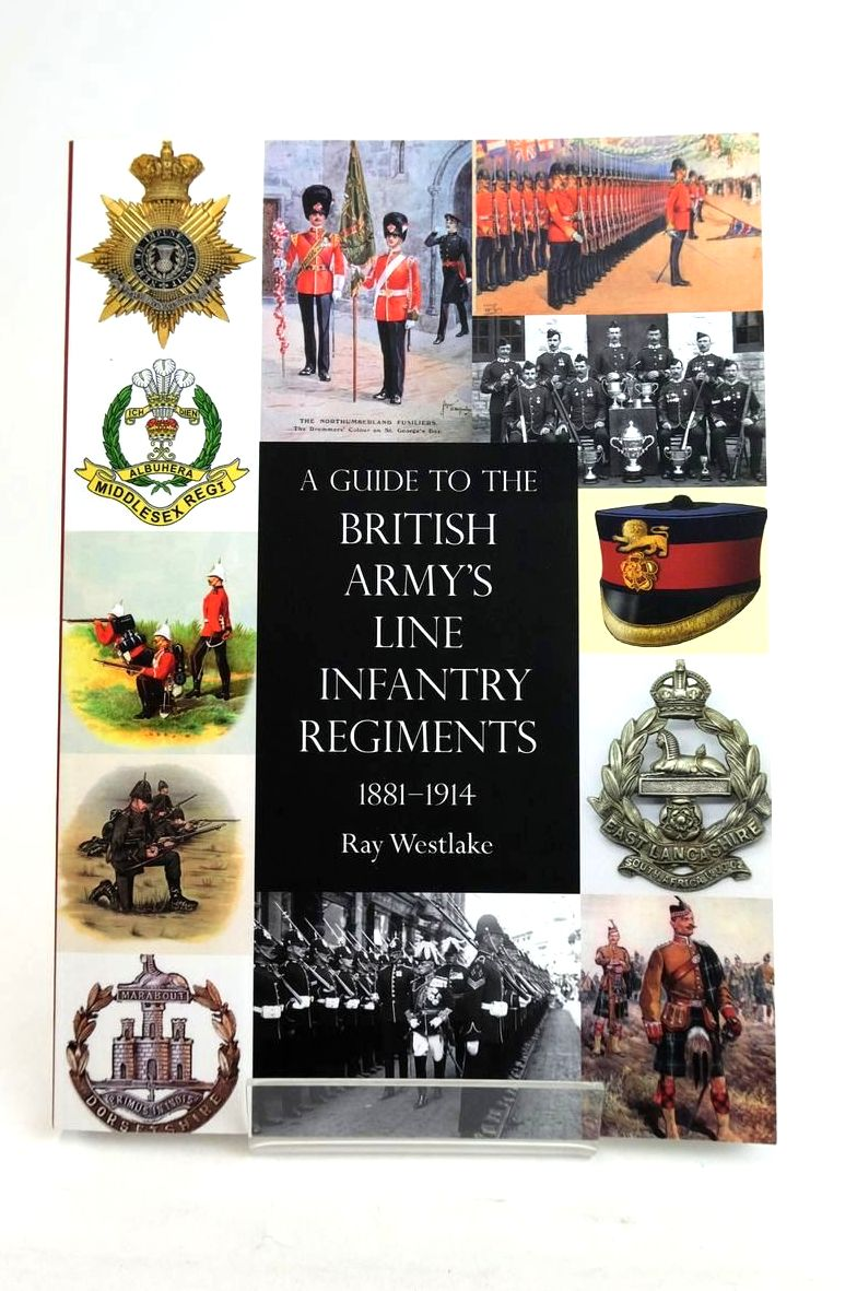 Photo of A GUIDE TO THE BRITISH ARMY'S LINE INFANTRY REGIMENTS 1881-1914 written by Westlake, Ray published by The Naval & Military Press Ltd. (STOCK CODE: 1821174)  for sale by Stella & Rose's Books