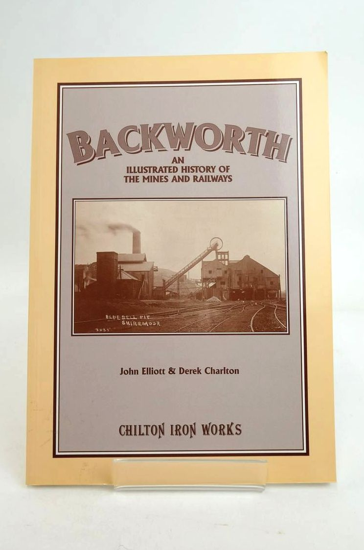 Photo of BACKWORTH: AN ILLUSTRATED HISTORY OF THE MINES AND RAILWAYS written by Elliott, John Charlton, Derek published by Chilton Iron Works (STOCK CODE: 1821194)  for sale by Stella & Rose's Books