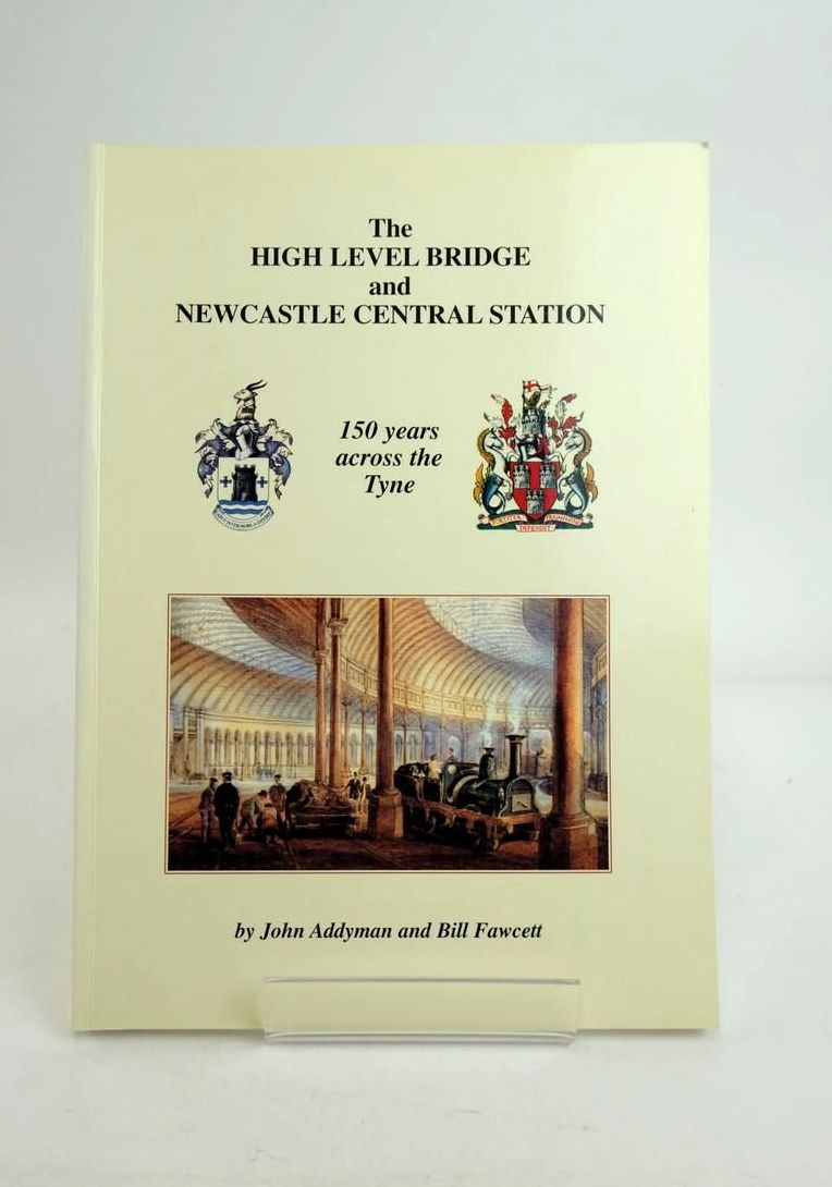 Photo of THE HIGH LEVEL BRIDGE AND NEWCASTLE CENTRAL STATION: 150 YEARS ACROSS THE TYNE written by Addyman, John Fawcett, Bill published by The North Eastern Railway Association (STOCK CODE: 1821199)  for sale by Stella & Rose's Books