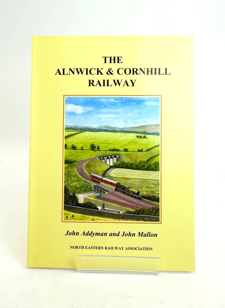 Photo of THE ALNWICK & CORNHILL RAILWAY: ALSO KNOWN AS THE ALNWICK & COLDSTREAM written by Addyman, John Mallon, John published by The North Eastern Railway Association (STOCK CODE: 1821200)  for sale by Stella & Rose's Books