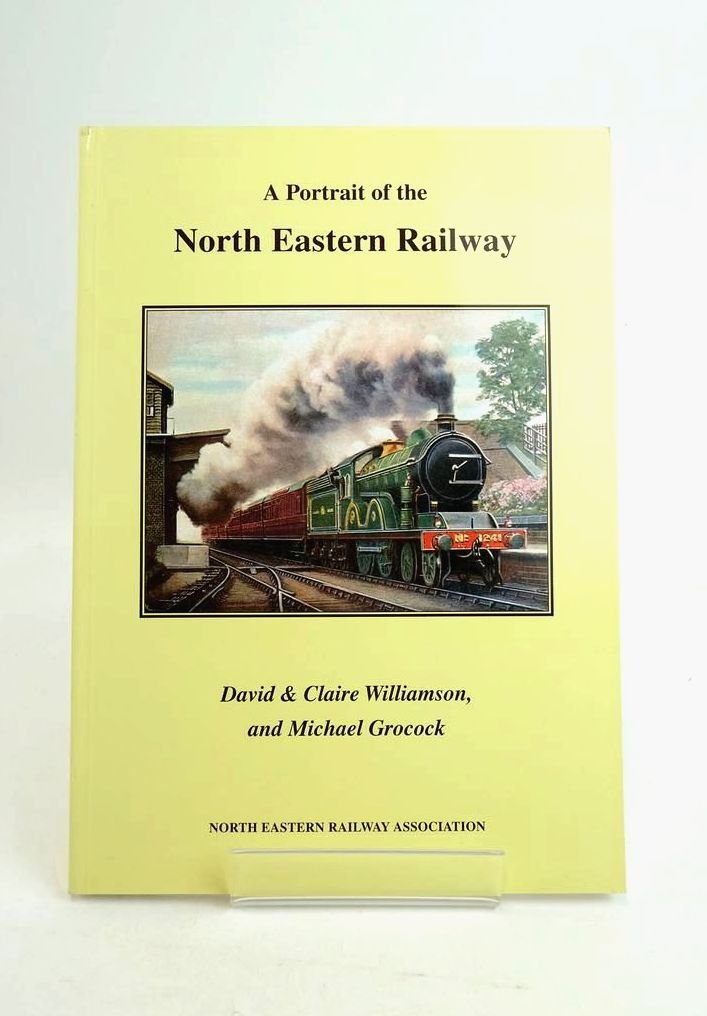 Photo of A PORTRAIT OF THE NORTH EASTERN RAILWAY written by Williamson, David Williamson, Claire Grocock, Michael published by The North Eastern Railway Association (STOCK CODE: 1821202)  for sale by Stella & Rose's Books