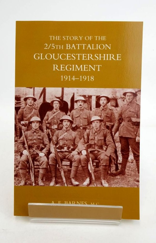 Photo of THE STORY OF THE 2/5TH BATTALION GLOUCESTERSHIRE REGIMENT 1914-1918 written by Barnes, A.F. published by The Naval & Military Press Ltd. (STOCK CODE: 1821242)  for sale by Stella & Rose's Books