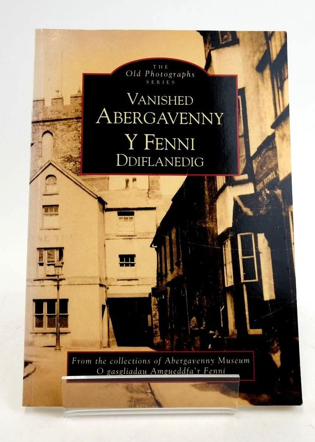 Photo of VANISHED ABERGAVENNY: Y FENNI DDIFLANEDIG (THE OLD PHOTOGRAPHS SERIES) published by Alan Sutton (STOCK CODE: 1822410)  for sale by Stella & Rose's Books