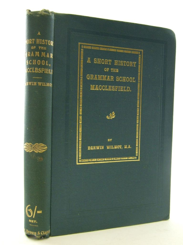 Photo of A SHORT HISTORY OF THE GRAMMAR SCHOOL MACCLESFIELD 1503-1910 written by Wilmot, Darwin published by Claye, Brown & Claye (STOCK CODE: 2106656)  for sale by Stella & Rose's Books